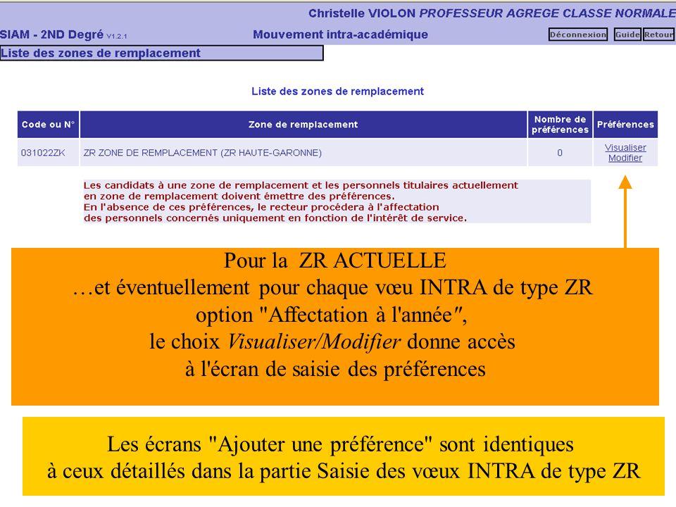 Pour la ZR ACTUELLE …et éventuellement pour chaque vœu INTRA de type ZR option Affectation à l année , le choix Visualiser/Modifier donne accès à l écran de saisie des préférences Les écrans Ajouter une préférence sont identiques à ceux détaillés dans la partie Saisie des vœux INTRA de type ZR