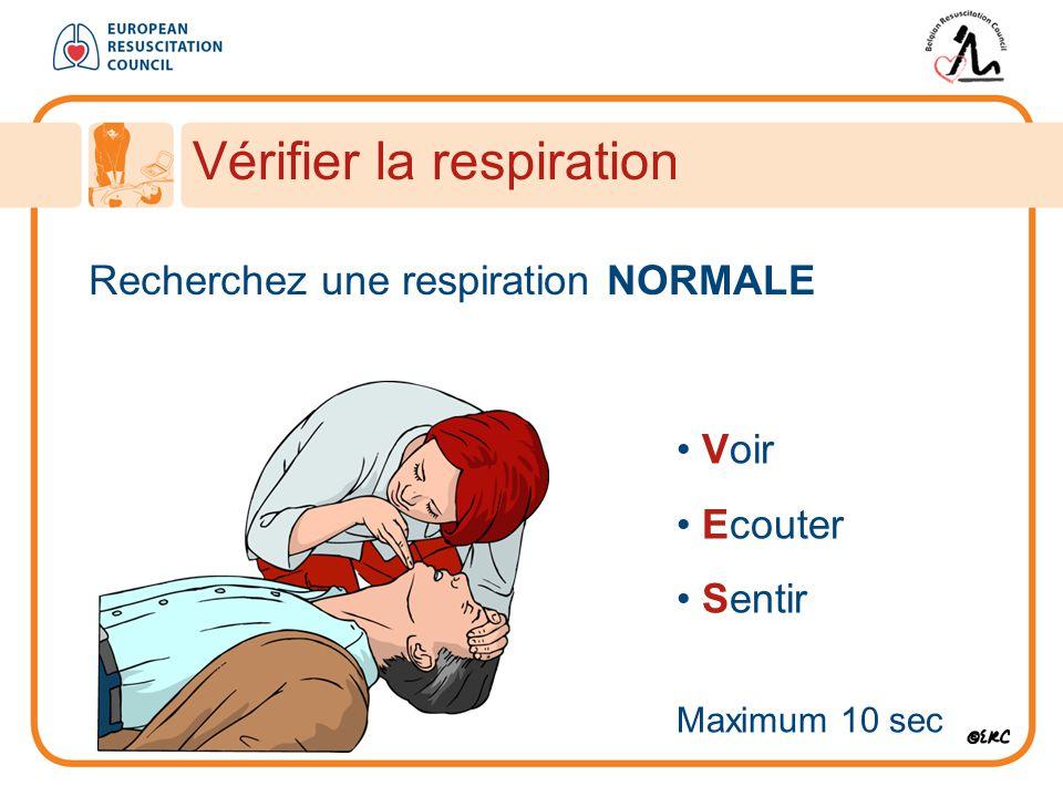 Recherchez une respiration NORMALE Vérifier la respiration Voir Ecouter Sentir Maximum 10 sec