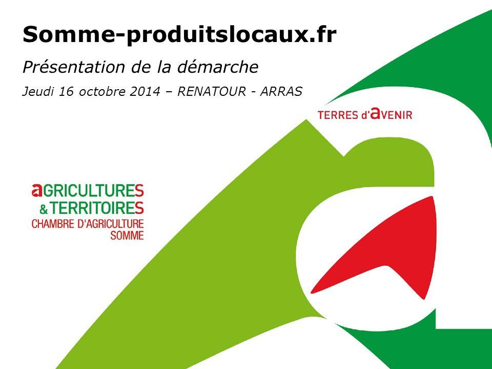 Somme-produitslocaux.fr Présentation de la démarche Jeudi 16 octobre 2014 – RENATOUR - ARRAS