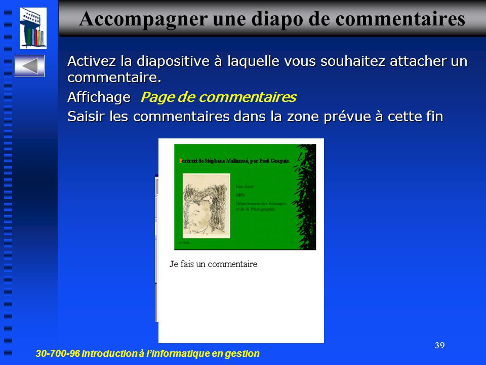 30-700-96 Introduction à l'informatique en gestion 38 Modifier l'ordre de présentation Mode Trieuse Sélectionnez la diapo Cliquez-glissez
