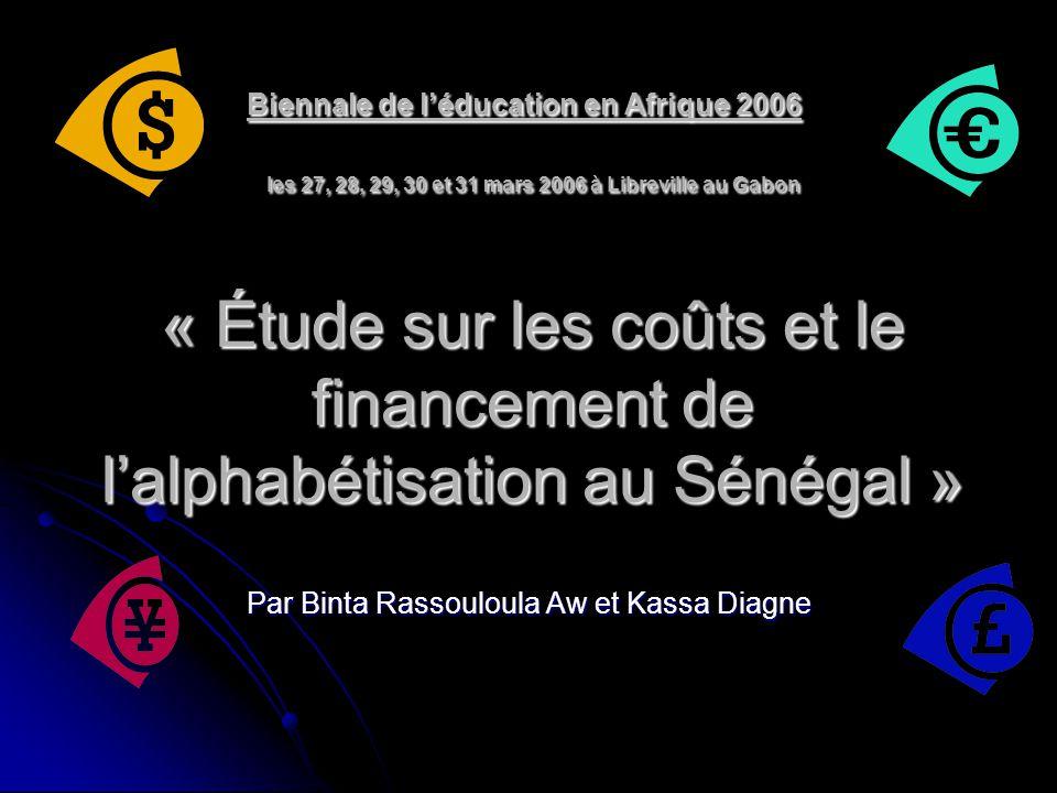 Biennale de l'éducation en Afrique 2006 les 27, 28, 29, 30 et 31 mars 2006 à Libreville au Gabon « Étude sur les coûts et le financement de l'alphabétisation au Sénégal » Par Binta Rassouloula Aw et Kassa Diagne