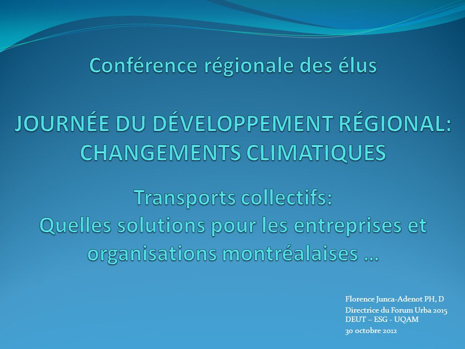 Florence Junca-Adenot PH, D Directrice du Forum Urba 2015 DEUT – ESG - UQAM 30 octobre 2012