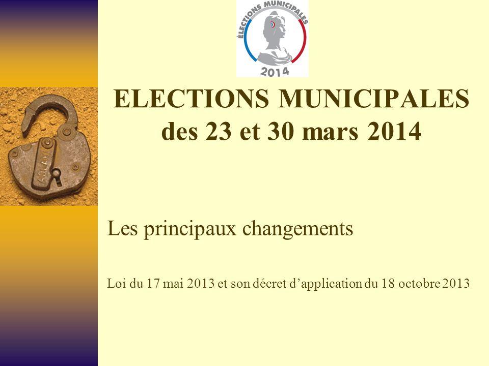 ELECTIONS MUNICIPALES des 23 et 30 mars 2014 Les principaux changements Loi du 17 mai 2013 et son décret d'application du 18 octobre 2013