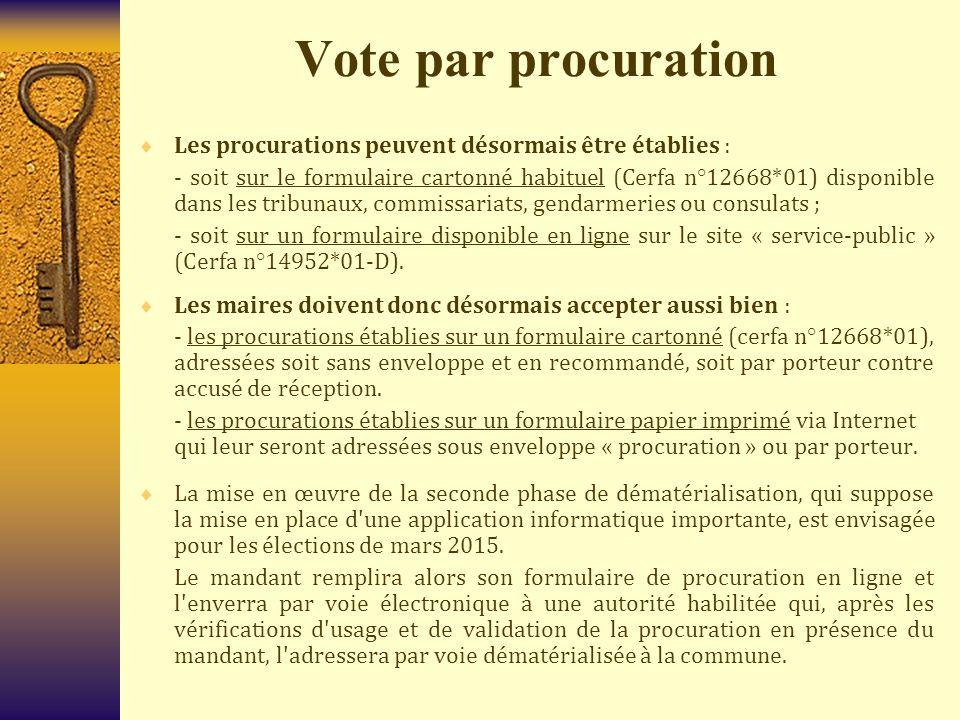 Vote par procuration  Les procurations peuvent désormais être établies : - soit sur le formulaire cartonné habituel (Cerfa n°12668*01) disponible dan