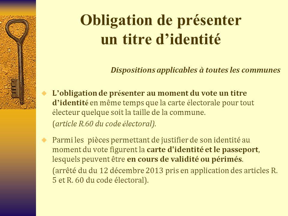 Obligation de présenter un titre d'identité Dispositions applicables à toutes les communes  L ' obligation de pr é senter au moment du vote un titre