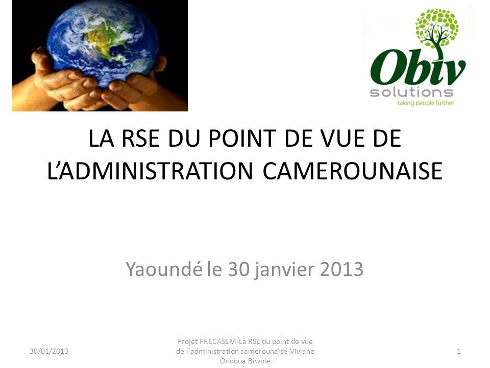 LA RSE DU POINT DE VUE DE L'ADMINISTRATION CAMEROUNAISE Yaoundé le 30 janvier 2013 Projet PRECASEM-La RSE du point de vue de l administration camerounaise-Viviane Ondoua Biwolé 30/01/20131