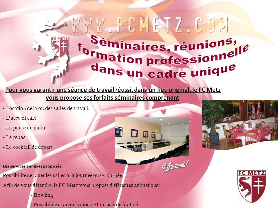 Pour vous garantir une séance de travail réussi, dans un lieu original, le FC Metz vous propose ses forfaits séminaires comprenant : - Location de la ou des salles de travail.
