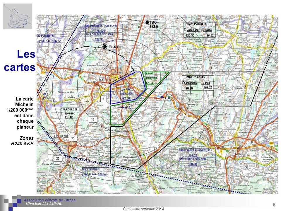 5 Séminaire « Définition de Produits » : méthodologie de définition d'une pièce GREC INITIALES Circulation aérienne 2014 Association Vélivole de Tarbes Christian LEFEBVRE 5 La carte Michelin 1/200 000 ème est dans chaque planeur Zones R240 A&B Les cartes