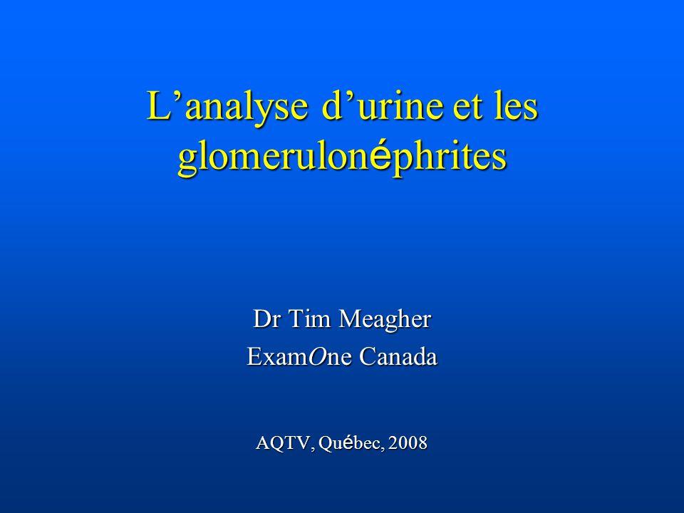 L'analyse d'urine et les glomerulon é phrites Dr Tim Meagher ExamOne Canada AQTV, Qu é bec, 2008