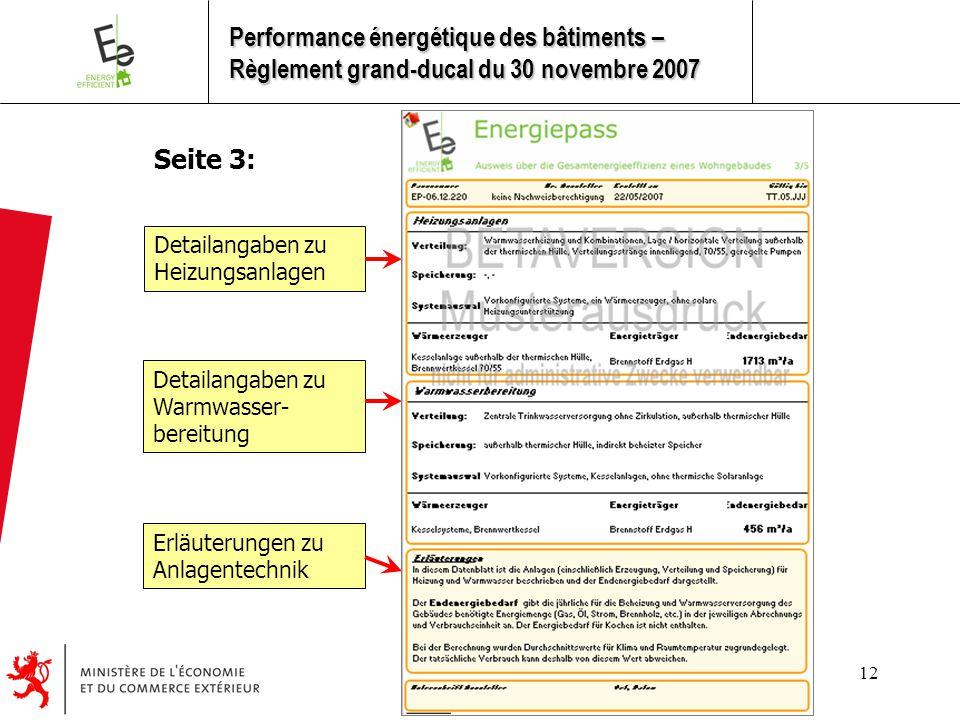 12 Seite 3: Detailangaben zu Heizungsanlagen Detailangaben zu Warmwasser- bereitung Erläuterungen zu Anlagentechnik Performance énergétique des bâtiments – Règlement grand-ducal du 30 novembre 2007