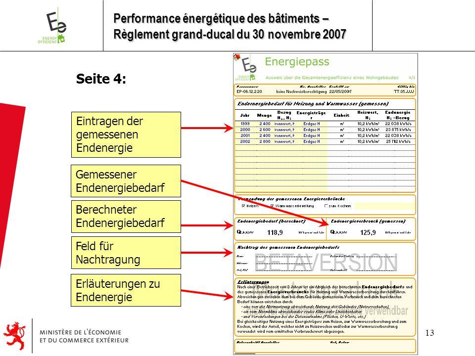 13 Seite 4: Eintragen der gemessenen Endenergie Erläuterungen zu Endenergie Berechneter Endenergiebedarf Gemessener Endenergiebedarf Feld für Nachtragung Performance énergétique des bâtiments – Règlement grand-ducal du 30 novembre 2007