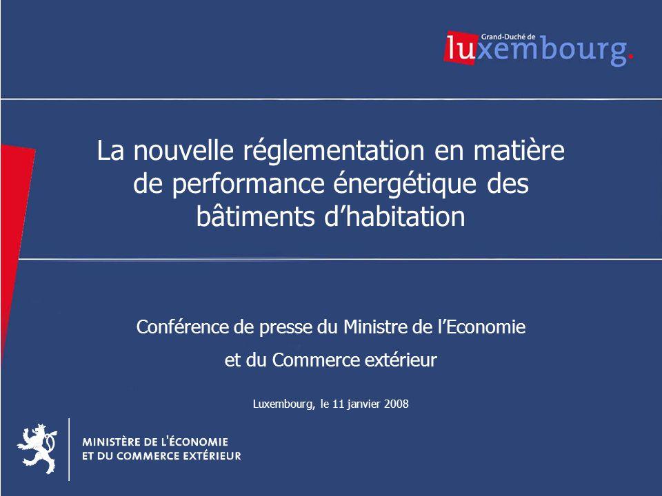 2 La nouvelle réglementation en matière de performance énergétique des bâtiments d'habitation Conférence de presse du Ministre de l'Economie et du Commerce extérieur Luxembourg, le 11 janvier 2008