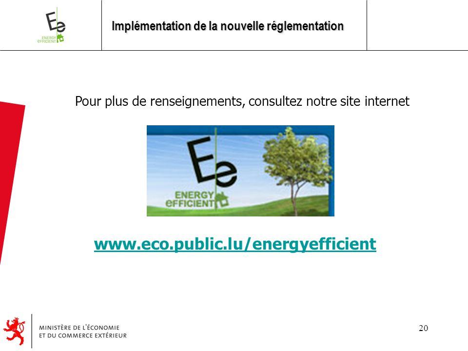 20 Pour plus de renseignements, consultez notre site internet www.eco.public.lu/energyefficient Implémentation de la nouvelle réglementation