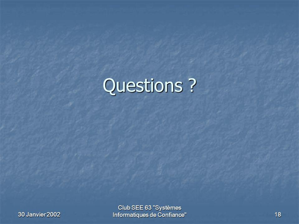 30 Janvier 2002 Club SEE 63 Systèmes Informatiques de Confiance 18 Questions