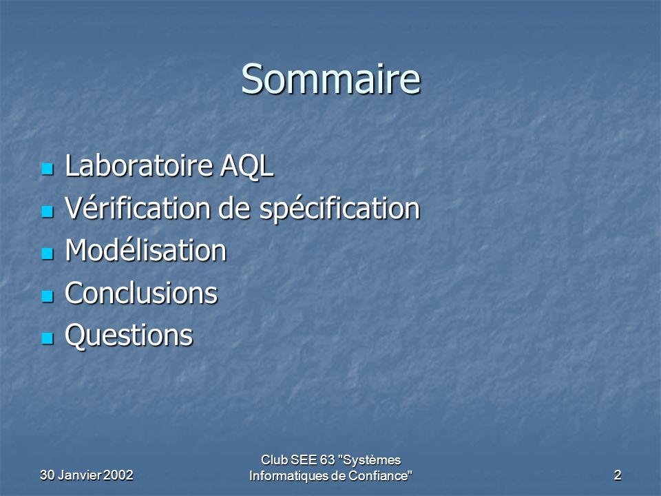 30 Janvier 2002 Club SEE 63 Systèmes Informatiques de Confiance 13 Modélisation (3) Nous avons choisit le langage SDL et la suite d'outil TELELOGIC TAU.
