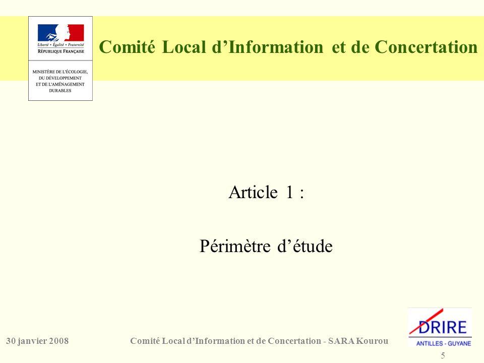 5 Comité Local d'Information et de Concertation - SARA Kourou30 janvier 2008 Comité Local d'Information et de Concertation Article 1 : Périmètre d'étude