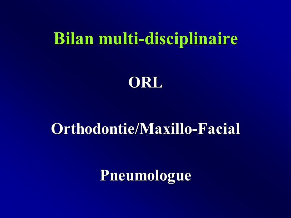 Bilan multi-disciplinaire ORLOrthodontie/Maxillo-FacialPneumologue