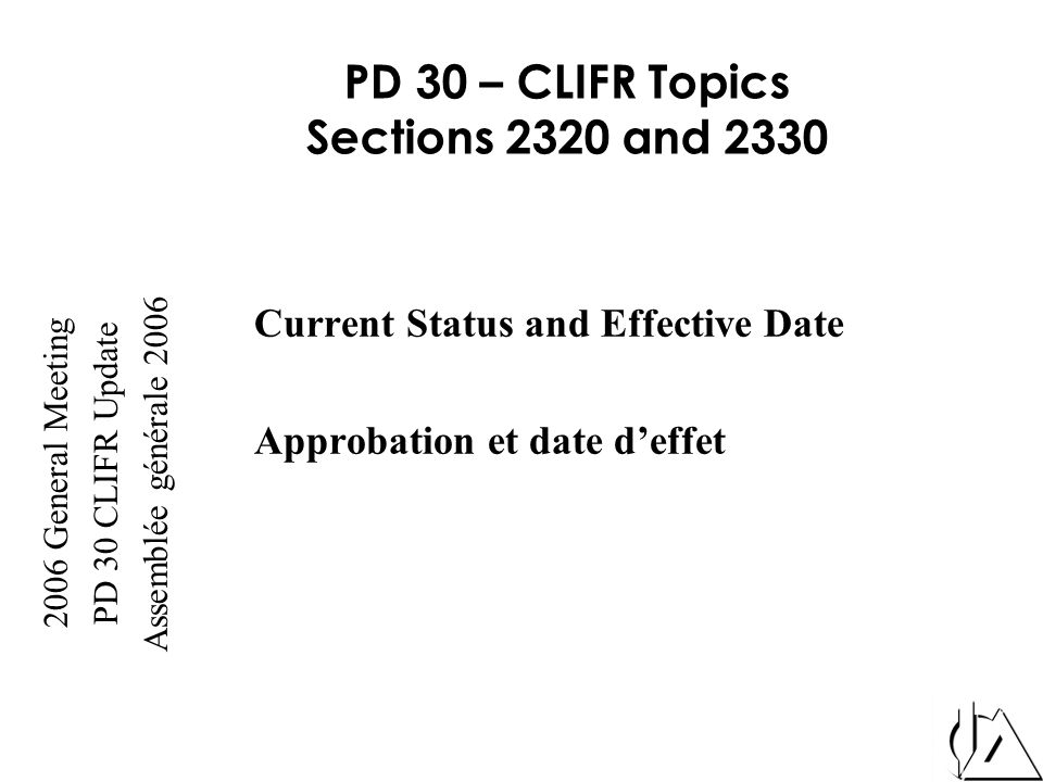 2006 General Meeting PD 30 CLIFR Update Assemblée générale 2006 PD 30 – CLIFR Topics Sections 2320 and 2330 Current Status and Effective Date Approbat