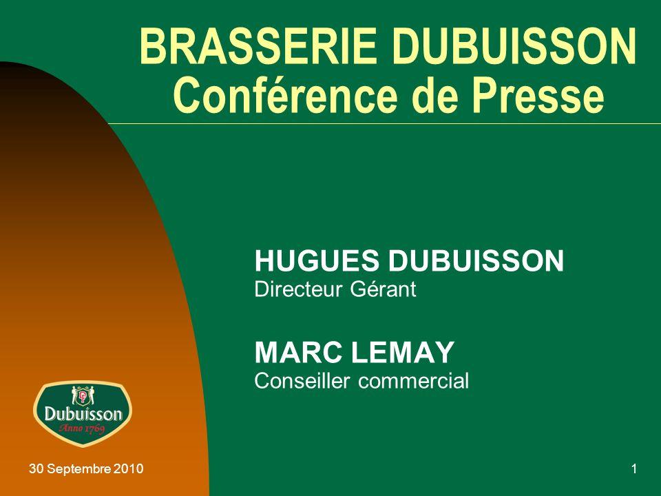30 Septembre 20101 BRASSERIE DUBUISSON Conférence de Presse HUGUES DUBUISSON Directeur Gérant MARC LEMAY Conseiller commercial