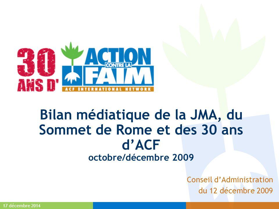 17 décembre 2014 Bilan médiatique de la JMA, du Sommet de Rome et des 30 ans d'ACF octobre/décembre 2009 Conseil d'Administration du 12 décembre 2009