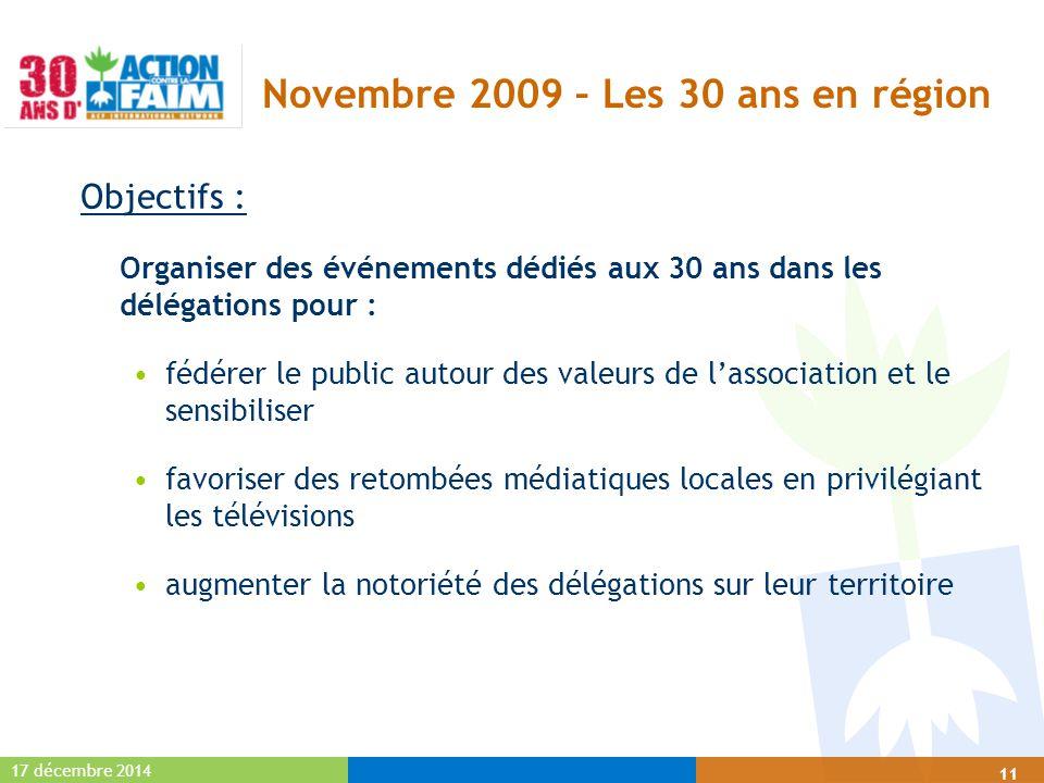17 décembre 2014 11 Novembre 2009 – Les 30 ans en région Objectifs : Organiser des événements dédiés aux 30 ans dans les délégations pour : fédérer le