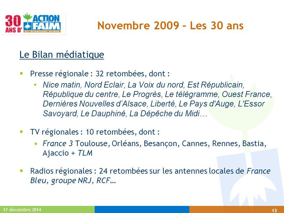 17 décembre 2014 13 Novembre 2009 – Les 30 ans Le Bilan médiatique  Presse régionale : 32 retombées, dont : Nice matin, Nord Eclair, La Voix du nord,