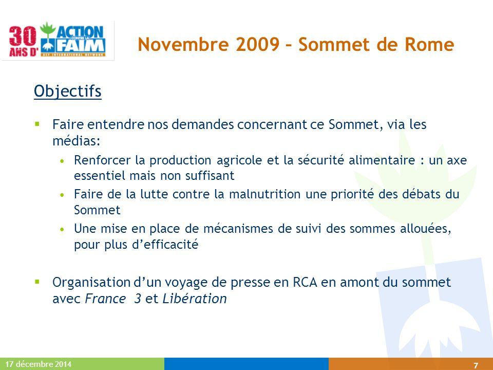 17 décembre 2014 7 Novembre 2009 – Sommet de Rome Objectifs  Faire entendre nos demandes concernant ce Sommet, via les médias: Renforcer la productio