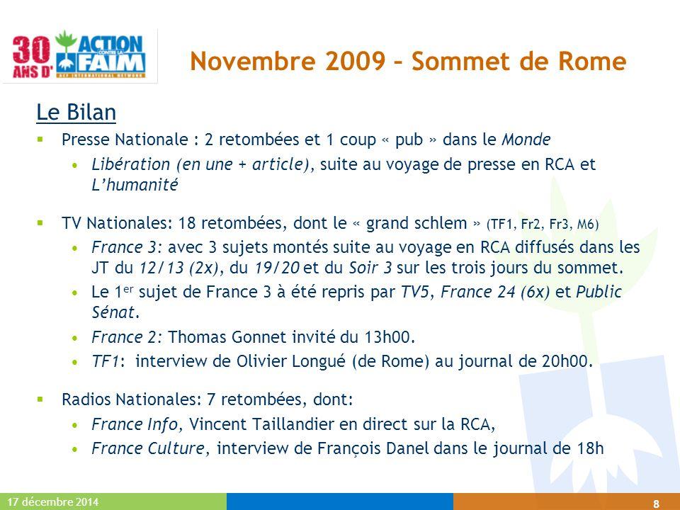 17 décembre 2014 8 Le Bilan  Presse Nationale : 2 retombées et 1 coup « pub » dans le Monde Libération (en une + article), suite au voyage de presse en RCA et L'humanité  TV Nationales: 18 retombées, dont le « grand schlem » (TF1, Fr2, Fr3, M6) France 3: avec 3 sujets montés suite au voyage en RCA diffusés dans les JT du 12/13 (2x), du 19/20 et du Soir 3 sur les trois jours du sommet.