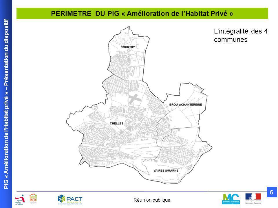 PIG « Amélioration de l'Habitat privé » – Présentation du dispositif 6 Réunion publique PERIMETRE DU PIG « Amélioration de l'Habitat Privé » L'intégralité des 4 communes