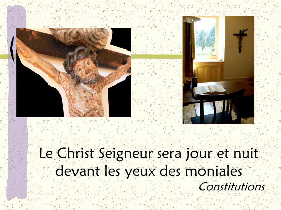 Le Christ Seigneur sera jour et nuit devant les yeux des moniales Constitutions