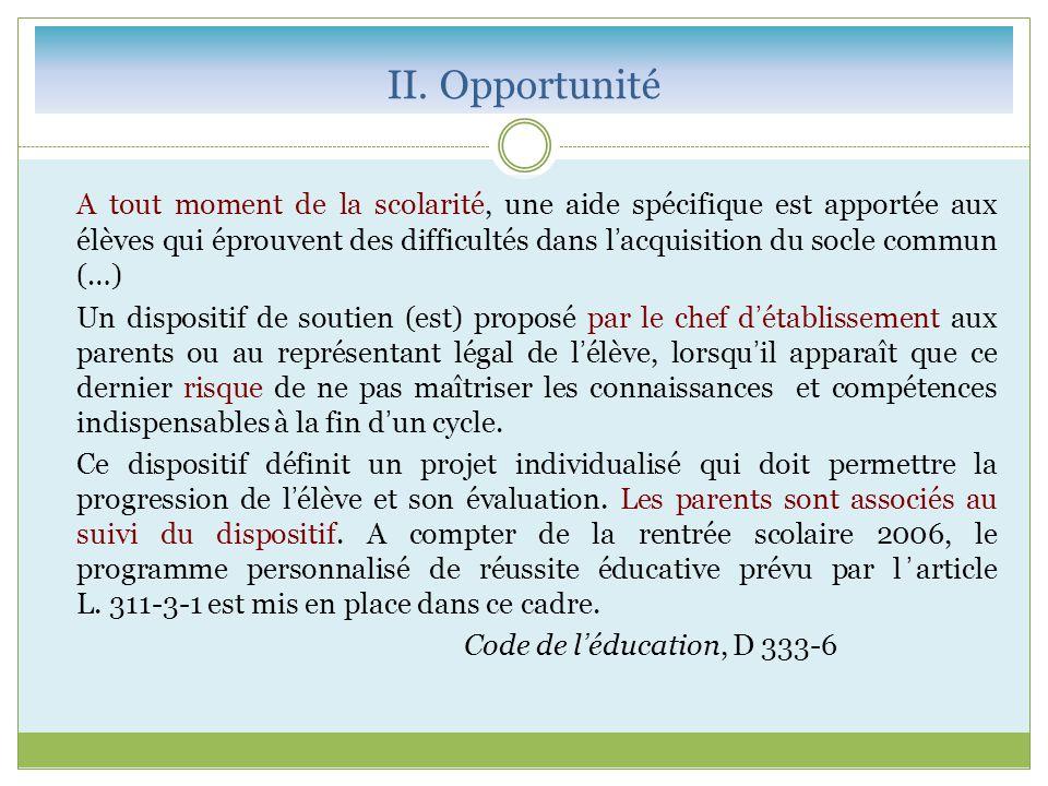II. Opportunité A tout moment de la scolarité, une aide spécifique est apportée aux élèves qui éprouvent des difficultés dans l'acquisition du socle c