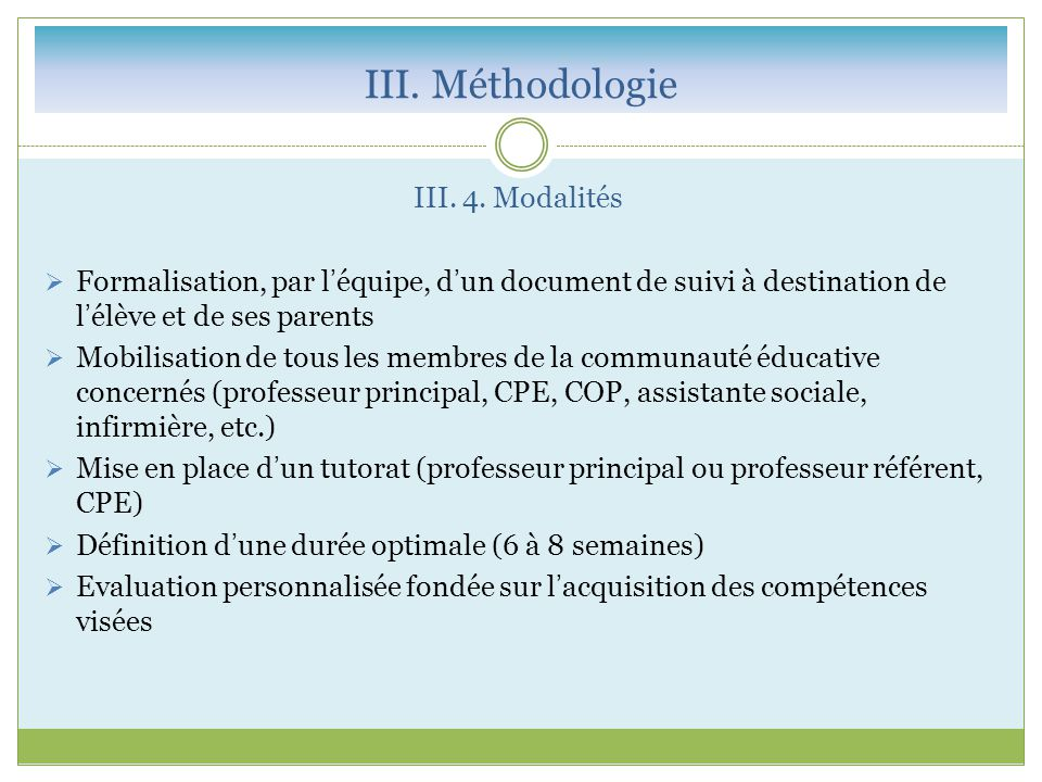 III. Méthodologie III. 4. Modalités  Formalisation, par l'équipe, d'un document de suivi à destination de l'élève et de ses parents  Mobilisation de