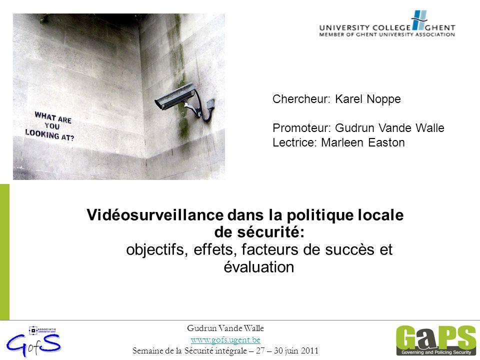 Vidéosurveillance dans la politique locale de sécurité: objectifs, effets, facteurs de succès et évaluation Gudrun Vande Walle www.gofs.ugent.be Semai