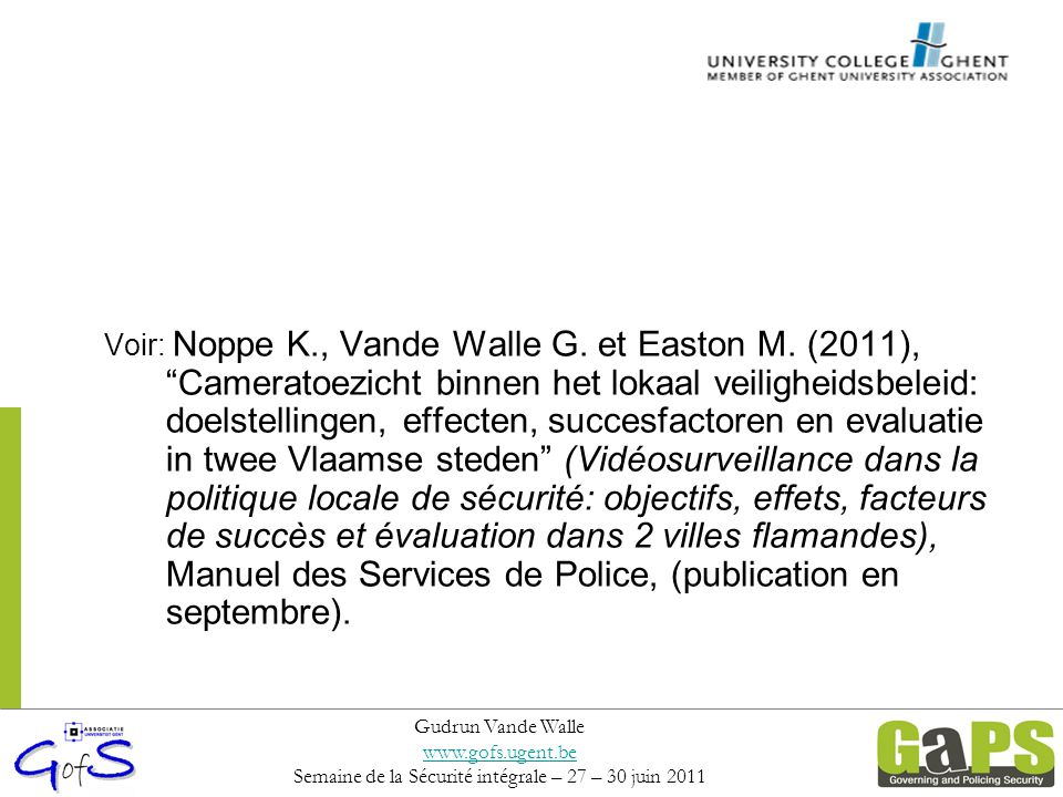 """Voir: Noppe K., Vande Walle G. et Easton M. (2011), """"Cameratoezicht binnen het lokaal veiligheidsbeleid: doelstellingen, effecten, succesfactoren en e"""