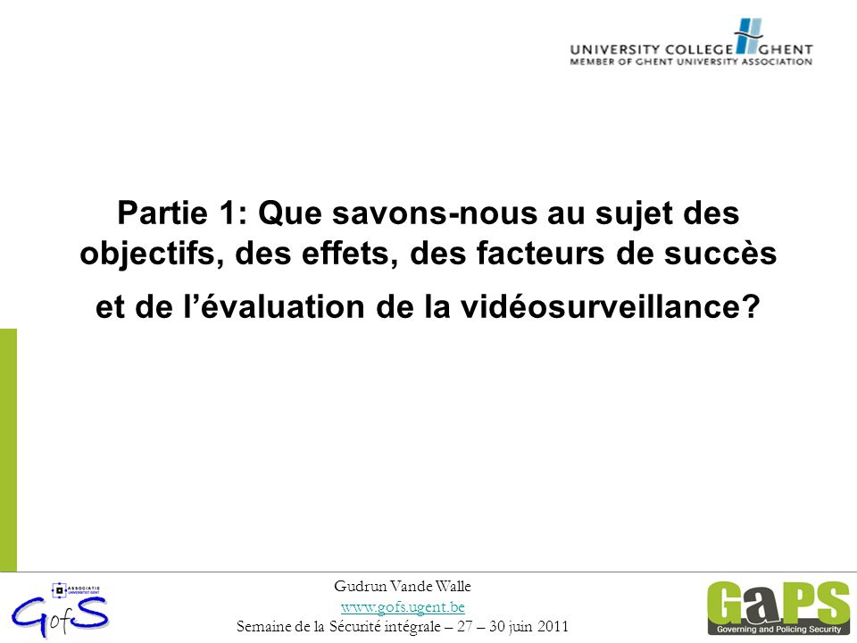 Partie 1: Que savons-nous au sujet des objectifs, des effets, des facteurs de succès et de l'évaluation de la vidéosurveillance? Gudrun Vande Walle ww