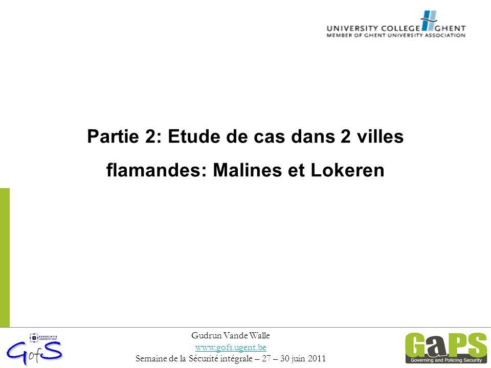 Partie 2: Etude de cas dans 2 villes flamandes: Malines et Lokeren Gudrun Vande Walle www.gofs.ugent.be Semaine de la Sécurité intégrale – 27 – 30 jui