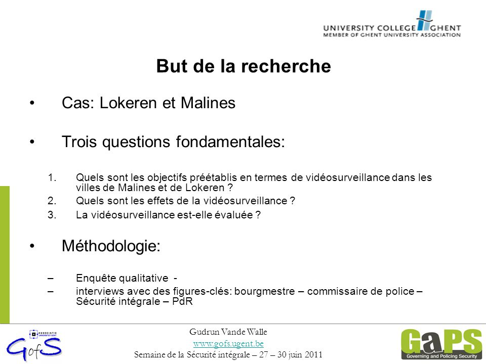 But de la recherche Cas: Lokeren et Malines Trois questions fondamentales: 1.Quels sont les objectifs préétablis en termes de vidéosurveillance dans les villes de Malines et de Lokeren .