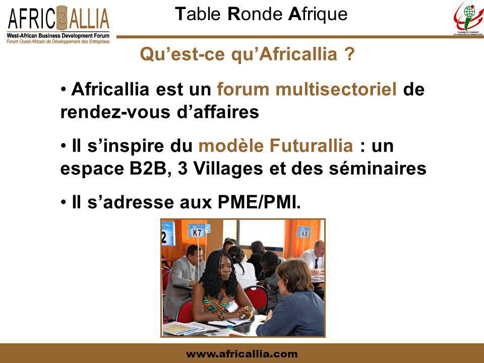 Table Ronde Afrique www.africallia.com Qu'est-ce qu'Africallia ? Africallia est un forum multisectoriel de rendez-vous d'affaires Il s'inspire du modè