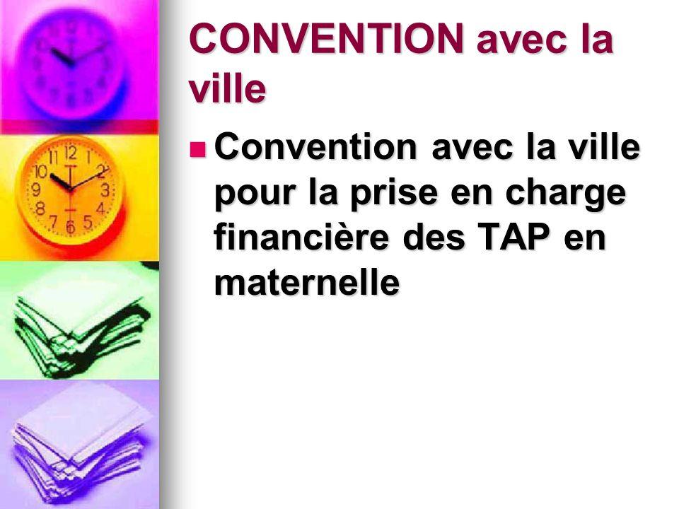 CONVENTION avec la ville Convention avec la ville pour la prise en charge financière des TAP en maternelle Convention avec la ville pour la prise en charge financière des TAP en maternelle