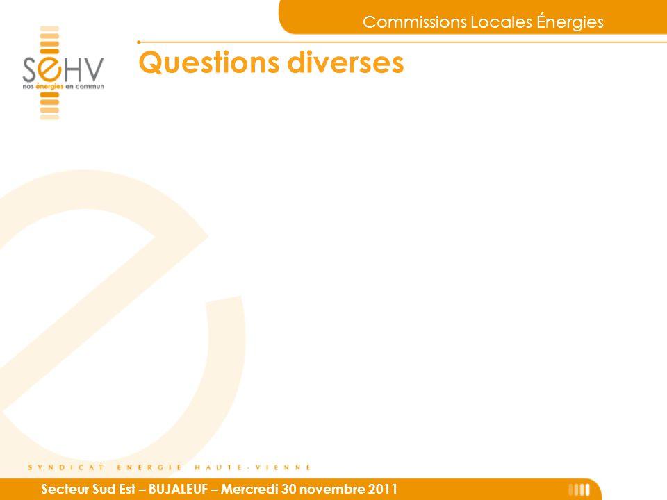 Commissions Locales Énergies Secteur Sud Est – BUJALEUF – Mercredi 30 novembre 2011 Questions diverses