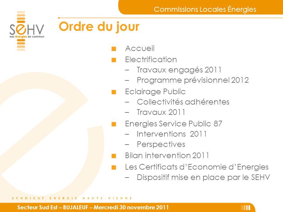 Commissions Locales Énergies Secteur Sud Est – BUJALEUF – Mercredi 30 novembre 2011 Ordre du jour ■ Accueil ■ Electrification –Travaux engagés 2011 –P