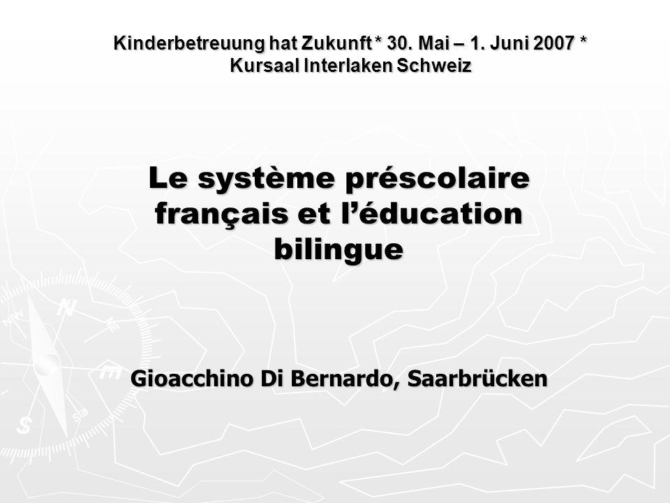 Kinderbetreuung hat Zukunft * 30. Mai – 1. Juni 2007 * Kursaal Interlaken Schweiz Le système préscolaire français et l'éducation bilingue Gioacchino D