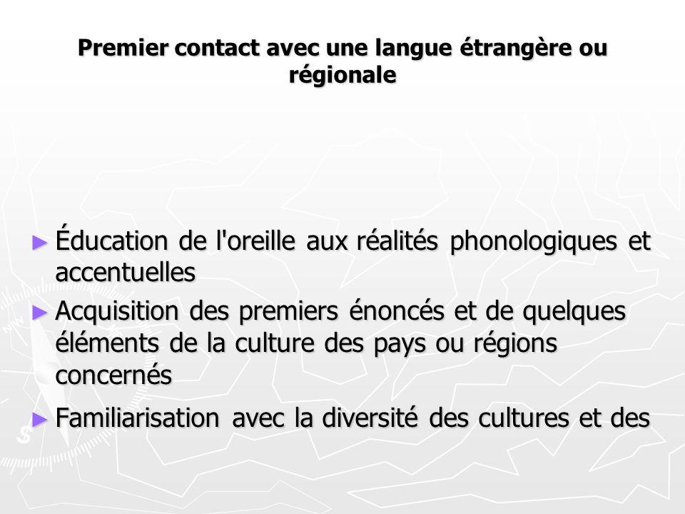 Premier contact avec une langue étrangère ou régionale ► Éducation de l'oreille aux réalités phonologiques et accentuelles ► Acquisition des premiers