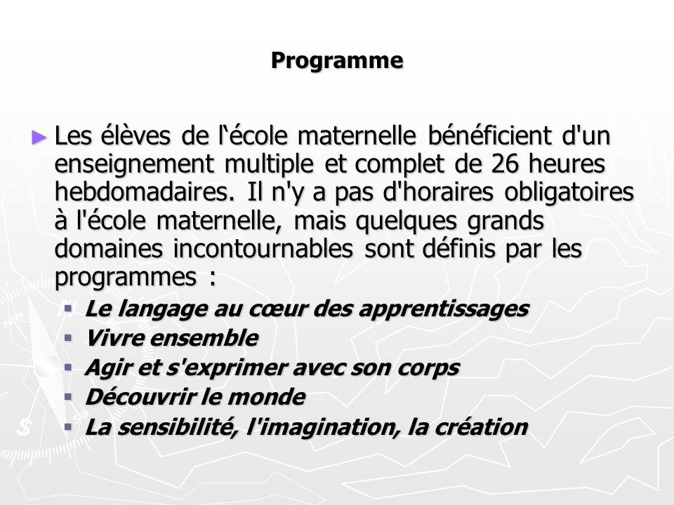 Programme ► Les élèves de l'école maternelle bénéficient d un enseignement multiple et complet de 26 heures hebdomadaires.