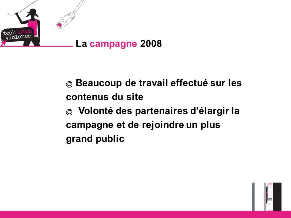 @ Beaucoup de travail effectué sur les contenus du site @ Volonté des partenaires d'élargir la campagne et de rejoindre un plus grand public La campagne 2008