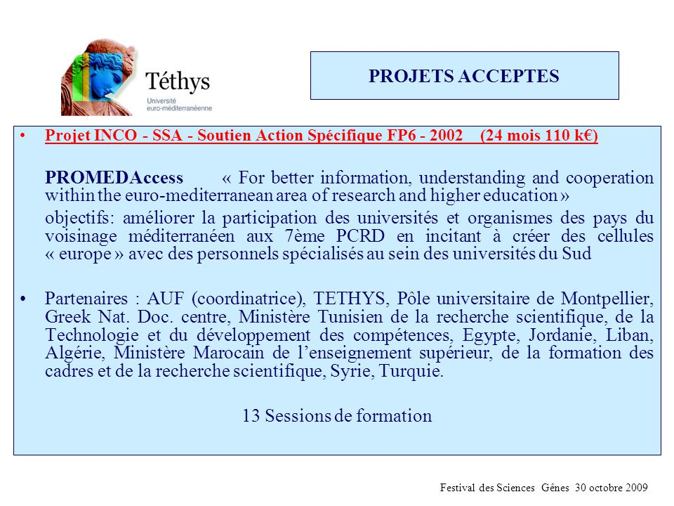 PROJETS ACCEPTES Projet INCO - SSA - Soutien Action Spécifique FP6 - 2002 (24 mois 110 k€) PROMEDAccess« For better information, understanding and coo