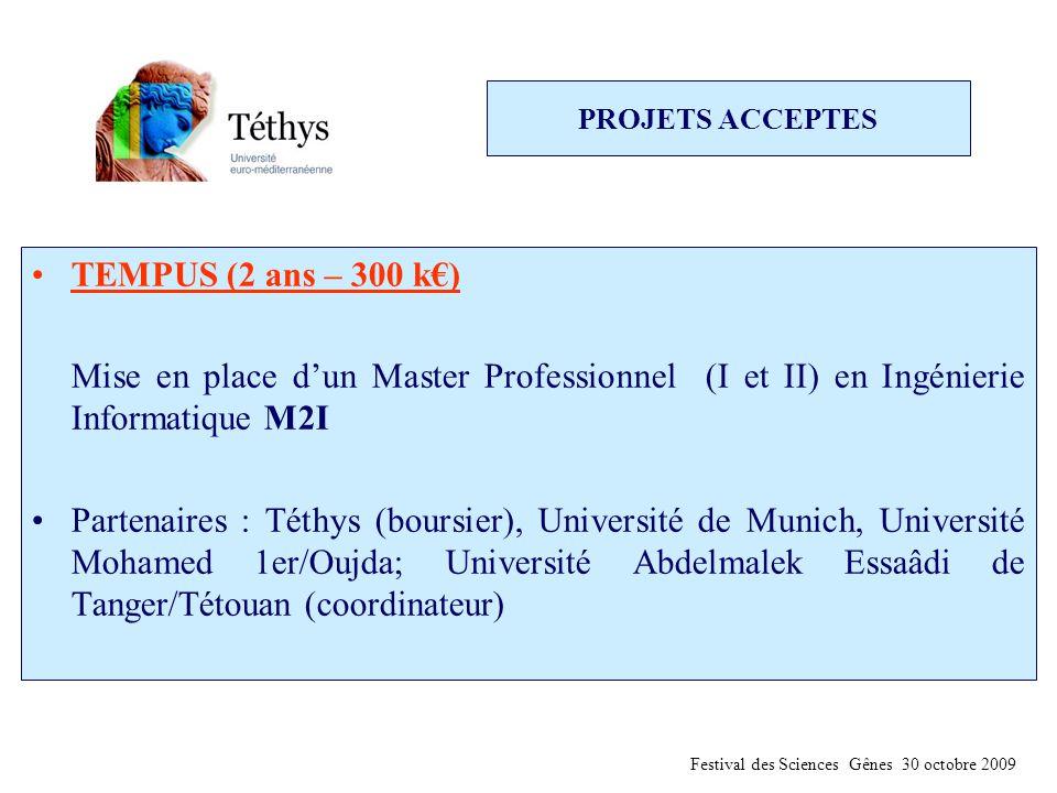 PROJETS ACCEPTES TEMPUS (2 ans – 300 k€) Mise en place d'un Master Professionnel (I et II) en Ingénierie Informatique M2I Partenaires : Téthys (boursier), Université de Munich, Université Mohamed 1er/Oujda; Université Abdelmalek Essaâdi de Tanger/Tétouan (coordinateur) Festival des Sciences Gênes 30 octobre 2009