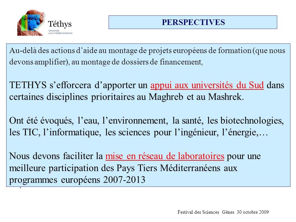 PERSPECTIVES Au-delà des actions d'aide au montage de projets européens de formation (que nous devons amplifier), au montage de dossiers de financement, TETHYS s'efforcera d'apporter un appui aux universités du Sud dans certaines disciplines prioritaires au Maghreb et au Mashrek.