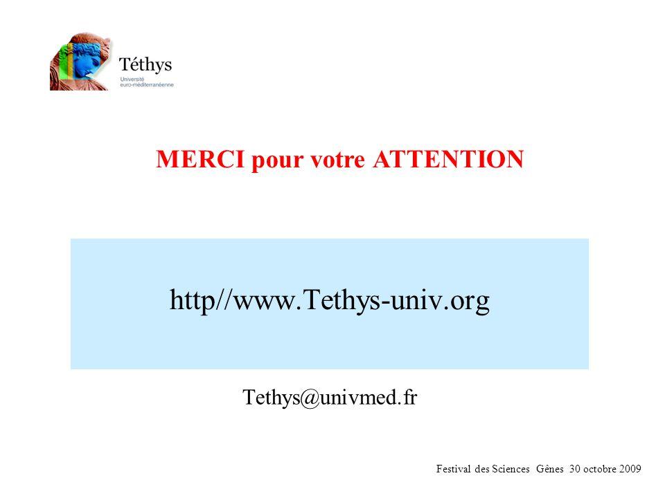 http//www.Tethys-univ.org Tethys@univmed.fr MERCI pour votre ATTENTION Festival des Sciences Gênes 30 octobre 2009