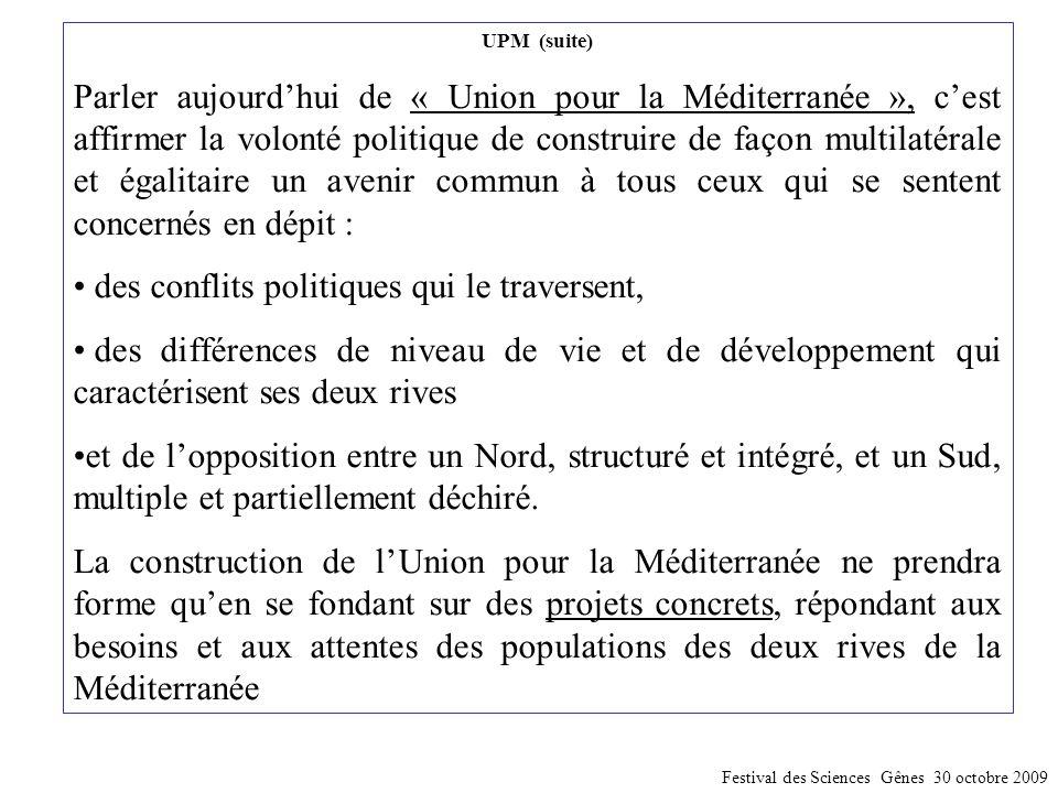 UPM (suite) Parler aujourd'hui de « Union pour la Méditerranée », c'est affirmer la volonté politique de construire de façon multilatérale et égalitaire un avenir commun à tous ceux qui se sentent concernés en dépit : des conflits politiques qui le traversent, des différences de niveau de vie et de développement qui caractérisent ses deux rives et de l'opposition entre un Nord, structuré et intégré, et un Sud, multiple et partiellement déchiré.